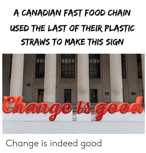 Fast food: A CANADIAN FAST FOOD CHAIN  USED THE LAST OF THEIR PLASTIC  STRAWS TO MAKE THIS SIGN  Changetsgeo Change is indeed good
