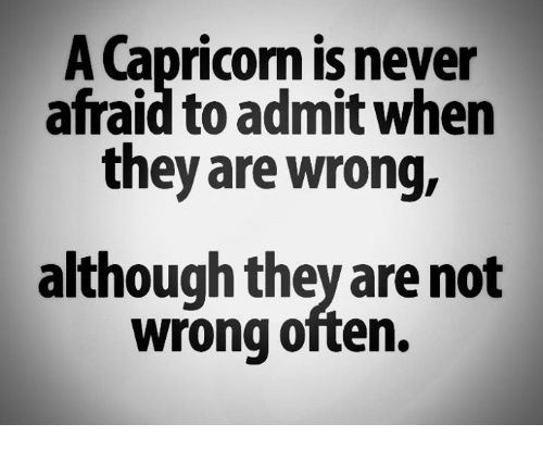 Admittingly: A Capricon is never  afraid to admit when  they are wrong,  although they are not  wrong often.