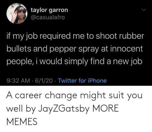 career: A career change might suit you well by JayZGatsby MORE MEMES