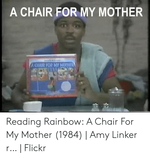 Reading Rainbow Meme: A CHAIR FOR MY MOTHER  ACIAR FOR NY NOTHER Reading Rainbow: A Chair For My Mother (1984) | Amy Linker r… | Flickr