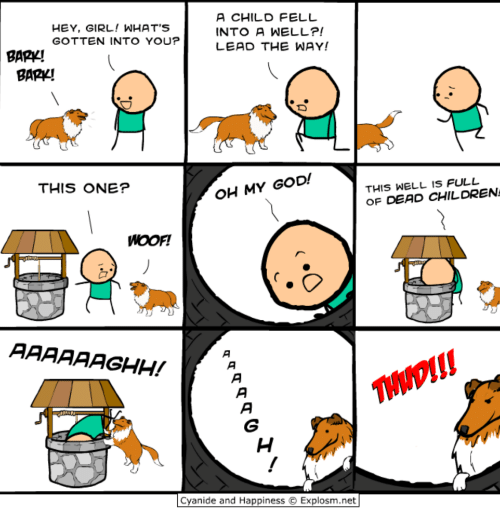 Children, God, and Oh My God: A CHILD FELL  HEY, GIRL! WHAT'S  INTO A WELL?!  GOTTEN INTO YOU?  LEAD THE WAY!  BARK!  BARK!  THIS ONE?  THIS WELL IS FULL  OH MY GOD!  OF DEAD CHILDREN  WOOF!  AAAAAAGHH!  A  THWDI!!  !  Cyanide and Happiness  Explosm.net