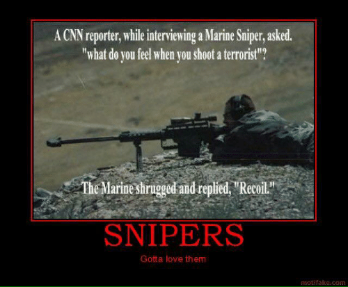 """cnn.com, Love, and Memes: A CNN reporter, while interviewing a Marine Sniper, asked.  """"what do you feel when vou shoot a terrorist?  The Marine shrugged and repied """"Recoil  SNIPERS  Gotta love them  motifake.com"""