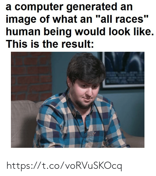 """races: a computer generated an  image of what an """"all races""""  human being would look like  This is the result: https://t.co/voRVuSKOcq"""