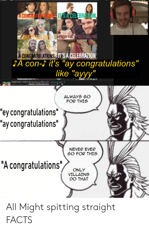 "Facts, Congratulations, and Never: A CONGRATA ONITSA CELEBRATION  eARE A  HKNDW YOUVE BEEN WAITING  A CONGRATULATIONS IT'S A CELEBRATION  |SA con- it's ""ay congratulations""  like ""ayyy""  MINFCRAFT VIDEOI ly py a  ALWAYS GO  FOR THIS  ""ey congratulations""  ""ay congratulations""  NEVER EVER  GO FOR THIS  ""A congratulations""  ONLY  VILLAINS  DO THAT All Might spitting straight FACTS"