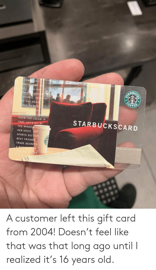 Old, Customer, and This: A customer left this gift card from 2004! Doesn't feel like that was that long ago until I realized it's 16 years old.