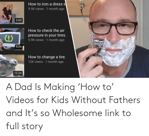 Wholesome:   A Dad Is Making 'How to' Videos for Kids Without Fathers and It's so Wholesome  link to full story