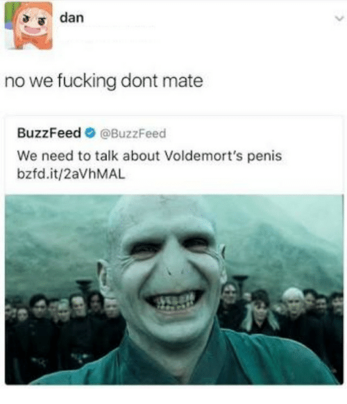 Fucking, Buzzfeed, and Penis: a dan  no we fucking dont mate  BuzzFeed@BuzzFeed  We need to talk about Voldemort's penis  bzfd.it/2aVhMAL