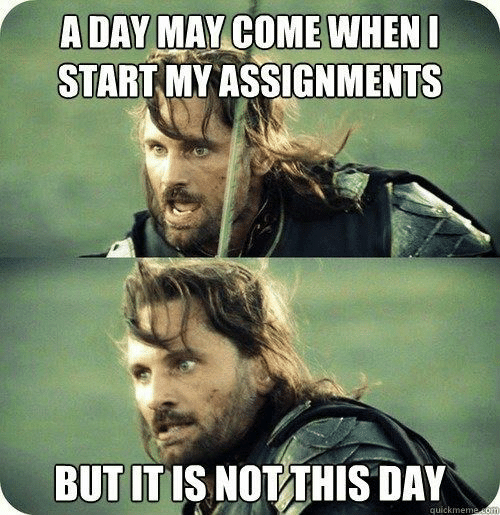 May Come: A DAY MAY COME WHENI  START MY ASSIGNMENTS  BUT IT IS NOT THIS DAY  quickmeme som