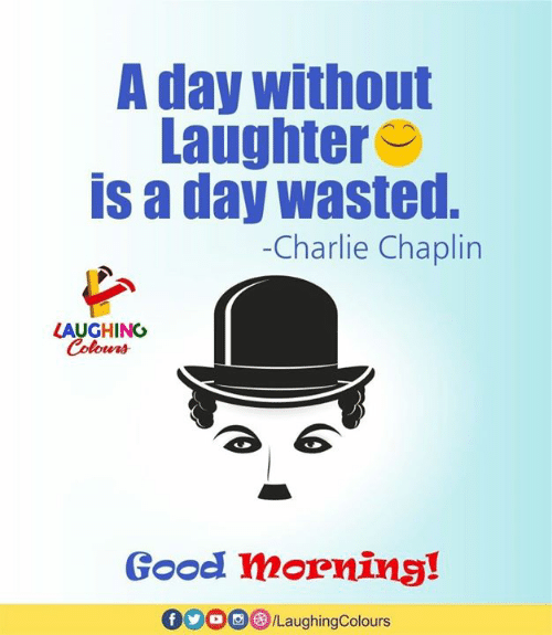 Charlie, Good, and Charlie Chaplin: A day without  Laughter  is a day wasted.  -Charlie Chaplin  LAUGHING  Colouns  teNA  Good mornins!  /LaughingColours