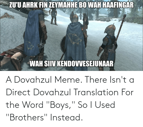 """Direct: A Dovahzul Meme. There Isn't a Direct Dovahzul Translation For the Word """"Boys,"""" So I Used """"Brothers"""" Instead."""
