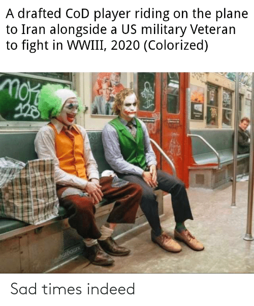 nora: A drafted CoD player riding on the plane  to Iran alongside a US military Veteran  to fight in WWIII, 2020 (Colorized)  nora  GEDOGEX Sad times indeed