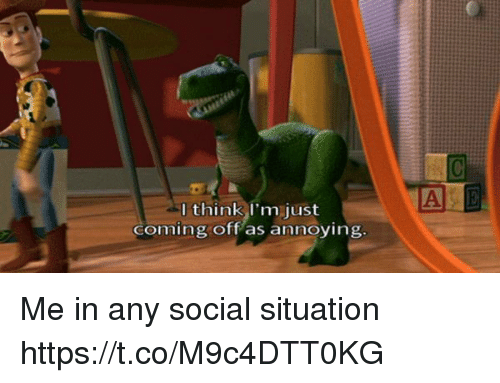 Girl Memes, Annoying, and A&e: A E  I think l'm just  coming off as annoying Me in any social situation https://t.co/M9c4DTT0KG