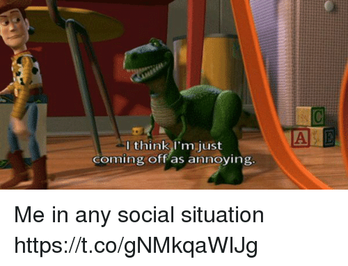Girl Memes, Annoying, and A&e: A E  I think l'm just  coming off as annoying Me in any social situation https://t.co/gNMkqaWIJg