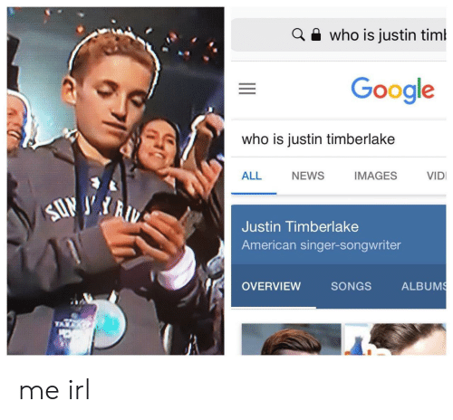 Overview: a e who is justin timl  Google  who is justin timberlake  ALL NEWS IMAGES VID  Justin Timberlake  American singer-songwriter  OVERVIEW  SONGS  ALBUM me irl