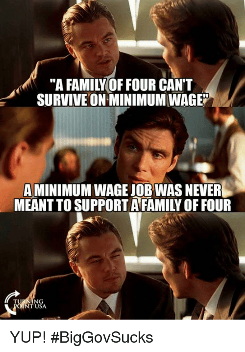 """minimum-wage-job: """"A FAMILY OF FOUR CAN'T  SURVIVE ON MINIMUM WAGE""""  A MINIMUM WAGE JOB WAS NEVER  MEANT TO SUPPORT AFAMILY OF FOUR  NT USA YUP! #BigGovSucks"""