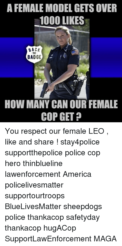 Sheepdog Police: A FEMALE MODEL GETSOVER  1000 LIKES  BACK  THE  BADGE  How MANY CAN OUR FEMALE  COP GET You respect our female LEO , like and share ! stay4police supportthepolice police cop hero thinblueline lawenforcement America policelivesmatter supportourtroops BlueLivesMatter sheepdogs police thankacop safetyday thankacop hugACop SupportLawEnforcement MAGA