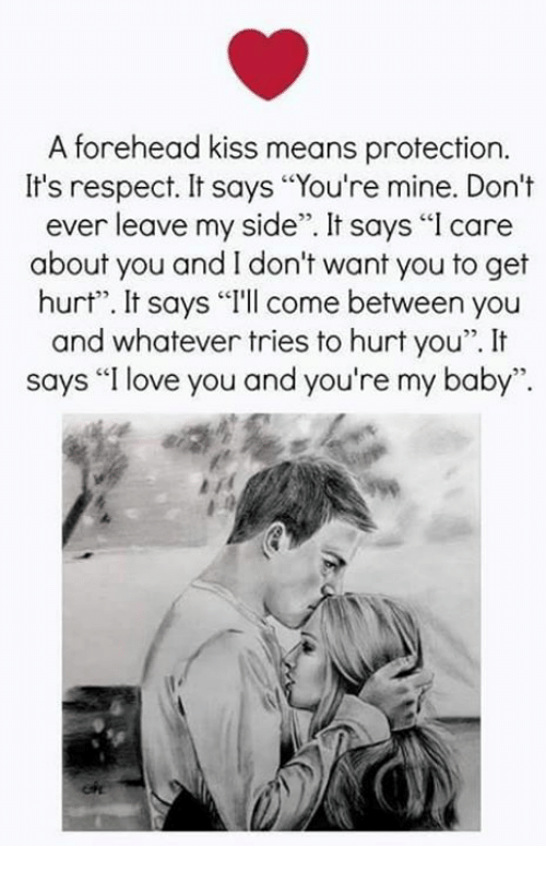"""Love, Memes, and Respect: A forehead kiss means protection.  It's respect. It says """"You're mine. Don't  ever leave my side"""". It says """"I care  about you and I don't want you to get  hurt"""". It says """"T'll come between you  and whatever tries to hurt you""""It  says """"I love you and you're my baby"""".  Tu  25"""