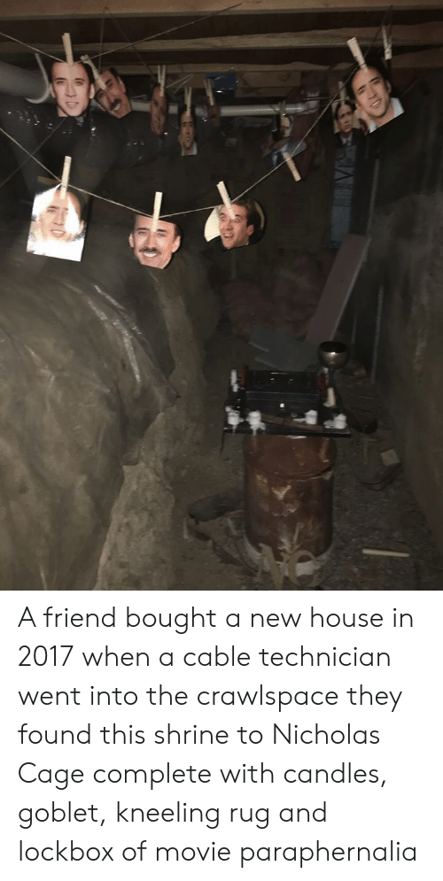 Shrine: A friend bought a new house in 2017 when a cable technician went into the crawlspace they found this shrine to Nicholas Cage complete with candles, goblet, kneeling rug and lockbox of movie paraphernalia