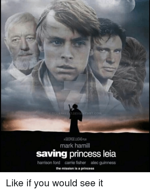 Princess Leia: A GEORGE LUCASRw  mark hamill  saving princess leia  harrison ford carrie fisher alec guinness  the mission is a princess Like if you would see it