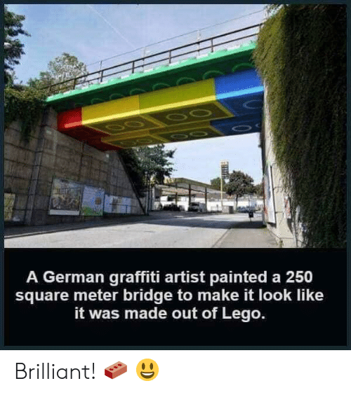 meter: A German graffiti artist painted a 250  square meter bridge to make it look like  it was made out of Lego. Brilliant! 🧱 😃
