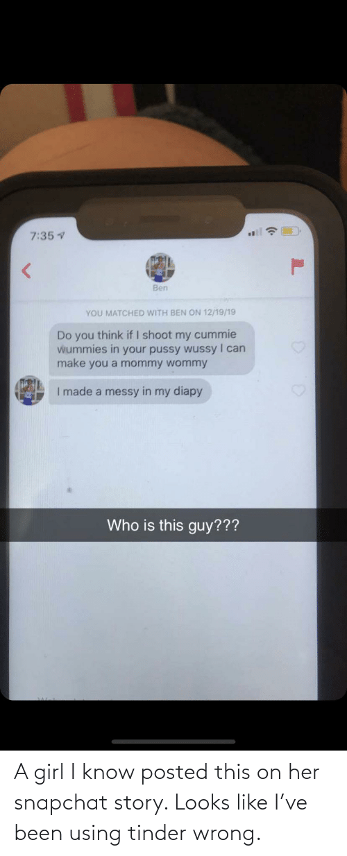 story: A girl I know posted this on her snapchat story. Looks like I've been using tinder wrong.