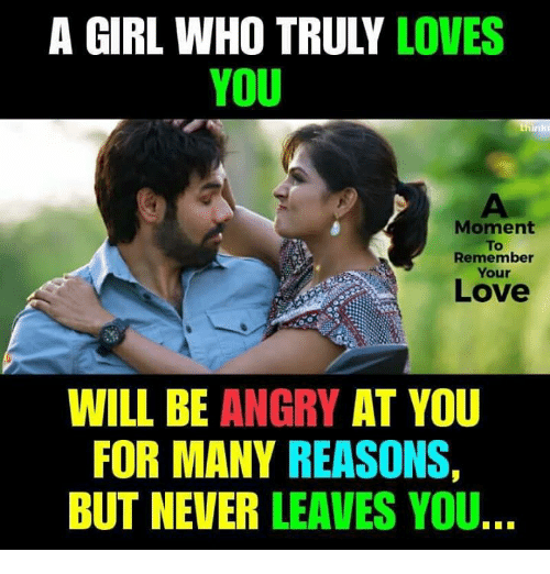 Love, Memes, and Girl: A GIRL WHO TRULY LOVES  YOU  Moment  To  Remember  Your  Love  WILL BE ANGRY AT YOU  FOR MANY REASONS,  BUT NEVER LEAVES YOU