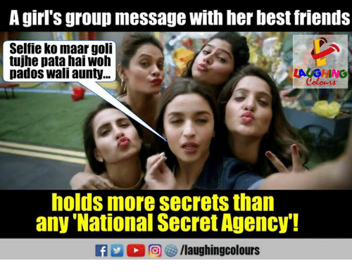 Friends, Girls, and Selfie: A girl's group message with her best friends  Selfie ko maar goli  tujhe pata hai woh  pados wali aunty...  い.OHNO  holis more secrets than  any National Secret Agency!  f/laughingcolours