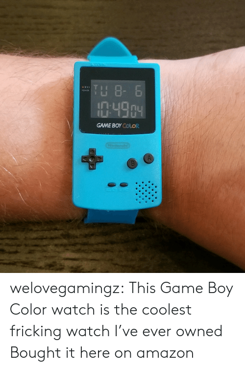 Coolest: A GOMM  TH 8- 6  OWER  :49.04  GAME BOY COLOR  Condo  SELECT START welovegamingz: This Game Boy Color watch is the coolest fricking watch I've ever owned Bought it here on amazon