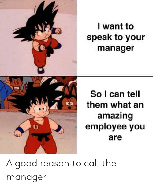 Good Reason: A good reason to call the manager