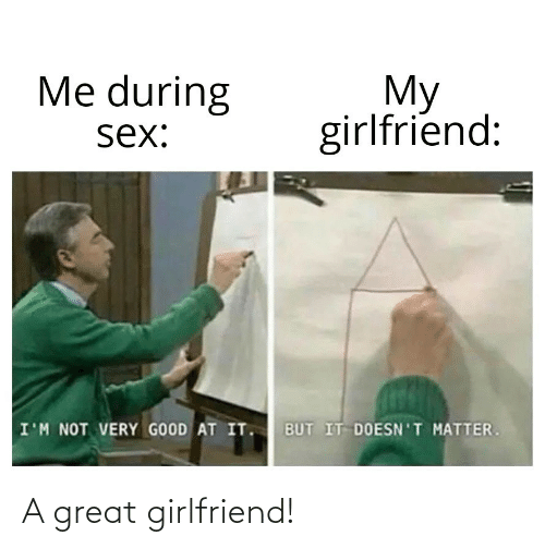 Girlfriend: A great girlfriend!