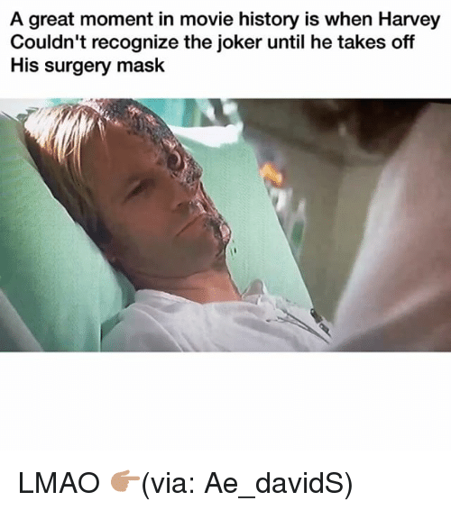 Funny, Joker, and Lmao: A great moment in movie history is when Harvey  Couldn't recognize the joker until he takes off  His surgery mask LMAO 👉🏽(via: Ae_davidS)