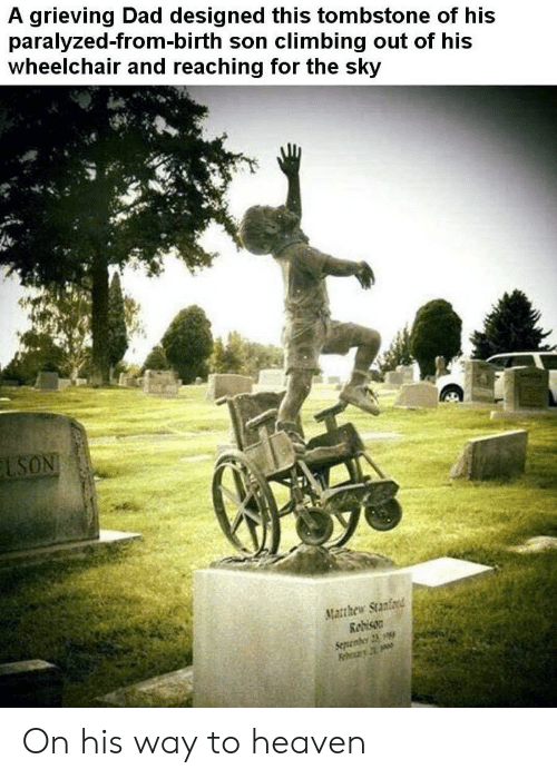 Reaching: A grieving Dad designed this tombstone of his  paralyzed-from-birth son climbing out of his  wheelchair and reaching for the sky  LSON  Matthew Stanford  Redison  Sepenber 23 On his way to heaven