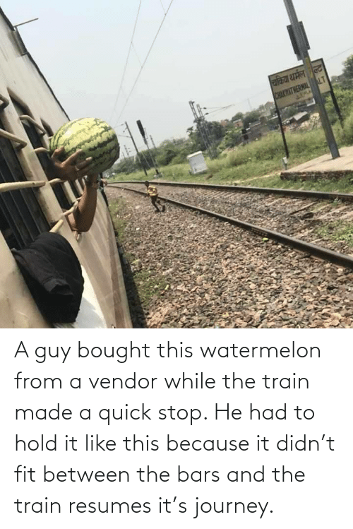 hold: A guy bought this watermelon from a vendor while the train made a quick stop. He had to hold it like this because it didn't fit between the bars and the train resumes it's journey.