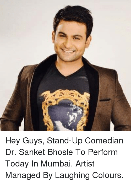 stand up comedian: a Hey Guys, Stand-Up Comedian Dr. Sanket Bhosle To Perform Today In Mumbai.  Artist Managed By Laughing Colours.