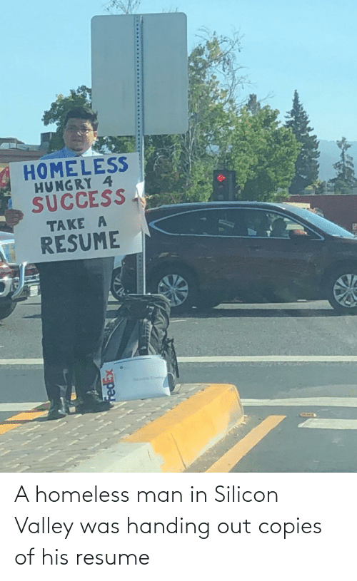 Resume: A homeless man in Silicon Valley was handing out copies of his resume
