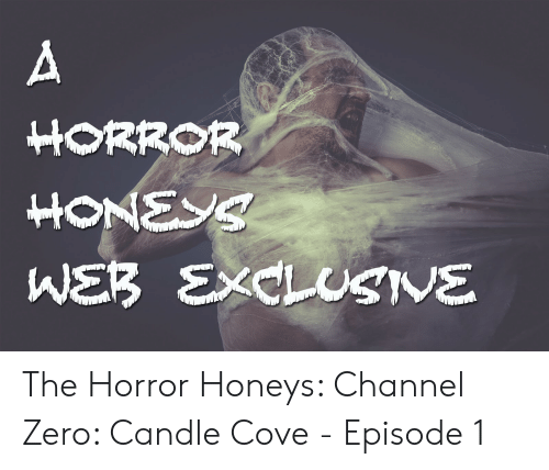 Channel Zero: A  HORROR  HONEYS  WEB EXCLUSIVE The Horror Honeys: Channel Zero: Candle Cove - Episode 1