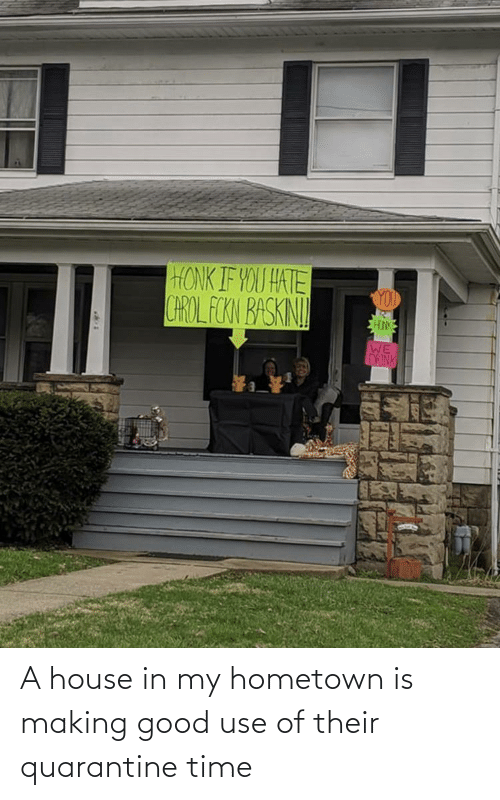 A House: A house in my hometown is making good use of their quarantine time