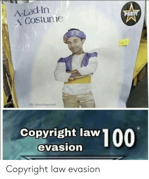 Copyright, Law, and Lad: A-Lad-In  A Costunie  Copyright law  evasion Copyright law evasion
