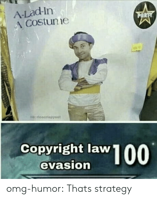 Omg, Tumblr, and Blog: A-Lad-In  A Costunie  Q: rionorispyoot  Copyright law  evasion omg-humor:  Thats strategy