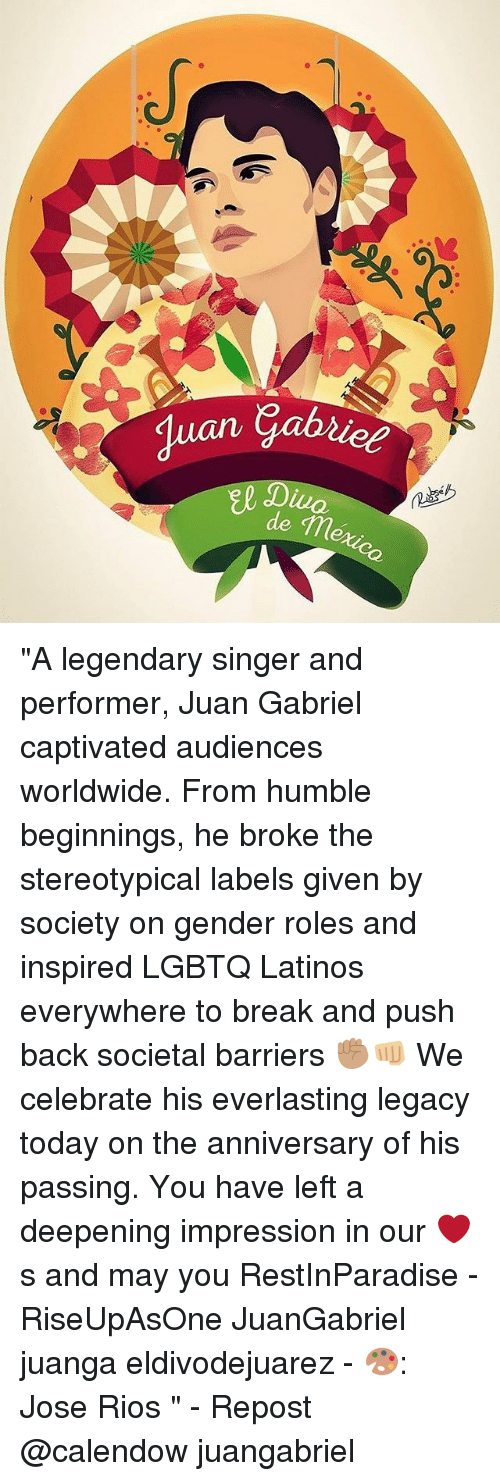 "Latinos, Memes, and Break: ""A legendary singer and performer, Juan Gabriel captivated audiences worldwide. From humble beginnings, he broke the stereotypical labels given by society on gender roles and inspired LGBTQ Latinos everywhere to break and push back societal barriers ✊🏽👊🏼 We celebrate his everlasting legacy today on the anniversary of his passing. You have left a deepening impression in our ❤️s and may you RestInParadise - RiseUpAsOne JuanGabriel juanga eldivodejuarez - 🎨: Jose Rios "" - Repost @calendow juangabriel"