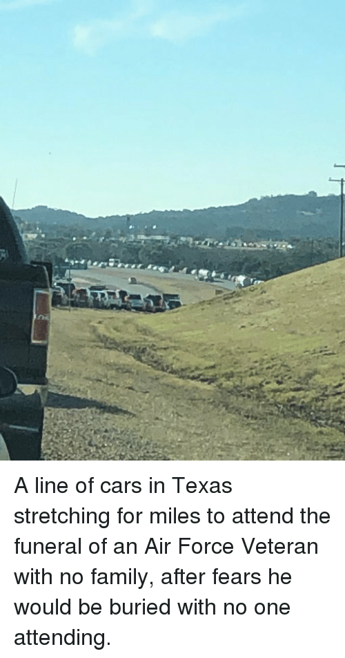 Cars, Family, and Air Force: A line of cars in Texas stretching for miles to attend the funeral of an Air Force Veteran with no family, after fears he would be buried with no one attending.