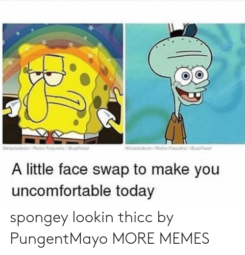 Face Swap: A little face swap to make you  uncomfortable today spongey lookin thicc by PungentMayo MORE MEMES