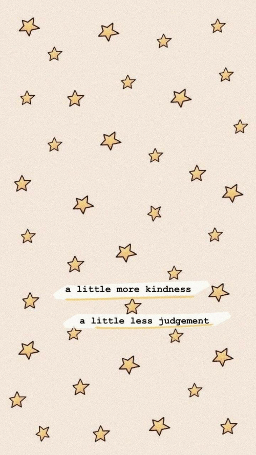Kindness, More, and Judgement: a little more kindness  a little less judgement