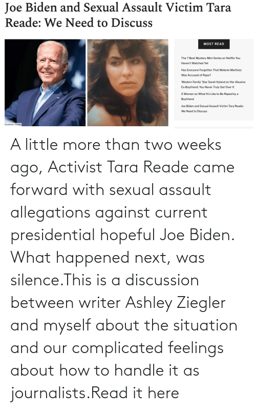 sexual assault: A little more than two weeks ago, Activist Tara Reade came forward with sexual assault allegations against current presidential hopeful Joe Biden. What happened next, was silence.This is a discussion between writer Ashley Ziegler and myself about the situation and our complicated feelings about how to handle it as journalists.Read it here