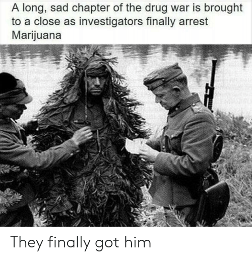 Marijuana, Sad, and Drug: A long, sad chapter of the drug war is brought  to a close as investigators finally arrest  Marijuana They finally got him