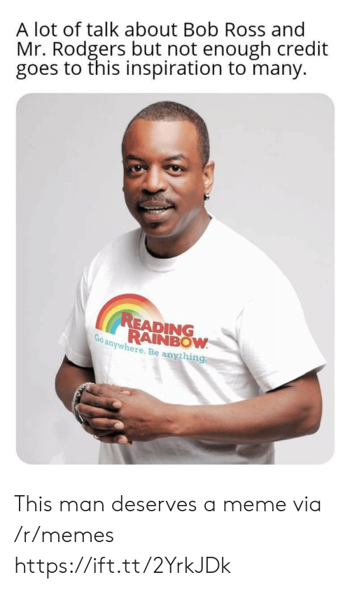 reading rainbow: A lot of talk about Bob Ross and  Mr. Rodgers but not enough credit  goes to this inspiration to many.  READING  RAINBOW  Go anywhere. Be anything This man deserves a meme via /r/memes https://ift.tt/2YrkJDk