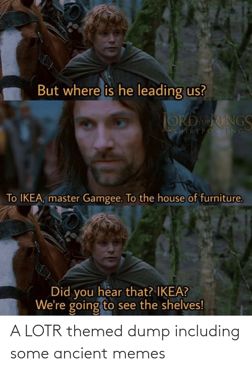 Ancient: A LOTR themed dump including some ancient memes