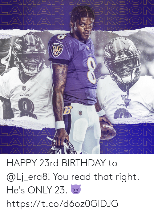 lama: A M AR  LAMAR  LAMAR  CKSO  KSON  RAVENS  RAVENS  RAYENS  RAVENS  NFL  RAVENS  RAVE  SON  KSON  EKSO N  LAMA  LAMAI  AMA  VAL FOOTBAZL LEA HAPPY 23rd BIRTHDAY to @Lj_era8!  You read that right. He's ONLY 23. 😈 https://t.co/d6oz0GlDJG