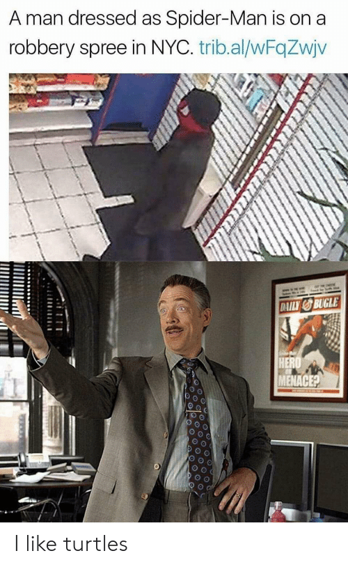 Spider, SpiderMan, and Hero: A man dressed as Spider-Man is on a  robbery spree in NYC. trib.al/wFqZwjv  DAILY BUGLE  HERO  MENACE? I like turtles