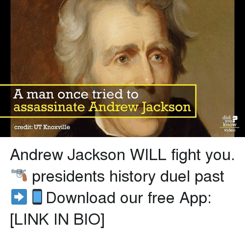 Memes, Free, and History: A man once tried to  assassinate Andrew Jackson  credit: UT Knoxville  did a  Know  vide Andrew Jackson WILL fight you. 🔫 presidents history duel past ➡📱Download our free App: [LINK IN BIO]